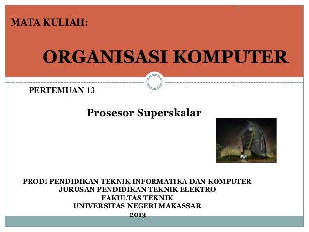 1  MATA KULIAH:  ORGANISASI KOMPUTER PERTEMUAN 13  Prosesor Superskalar  PRODI PENDIDIKAN TEKNIK INFORMATIKA DAN KOMPUTER ...