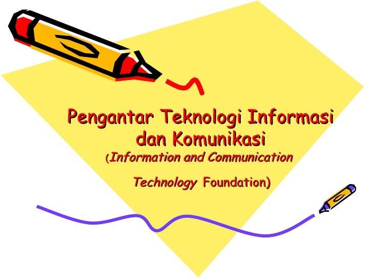 Pengantar Teknologi Informasi dan Komunikasi ( Information and Communication  Technology   Foundation)