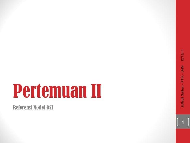 Pertemuan II Referensi Model OSI 12/13/11 Zulfadli Sulthan - PTIK - UNM