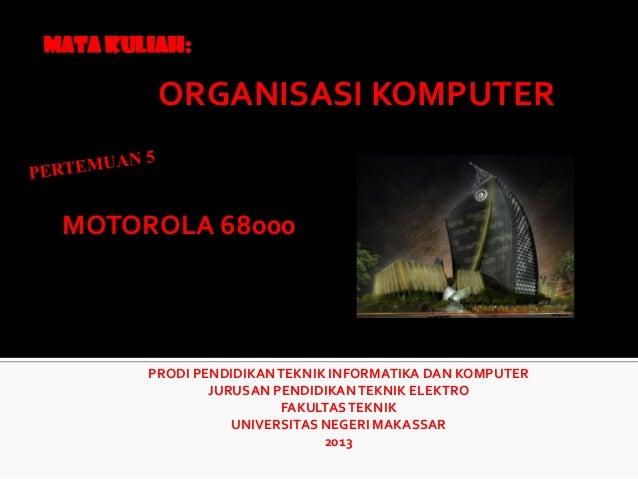 MATA KULIAH:  ORGANISASI KOMPUTER  MOTOROLA 68000  PRODI PENDIDIKAN TEKNIK INFORMATIKA DAN KOMPUTER JURUSAN PENDIDIKAN TEK...