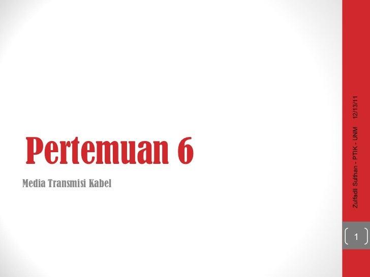 Pertemuan 6 Media Transmisi Kabel 12/13/11 Zulfadli Sulthan - PTIK - UNM