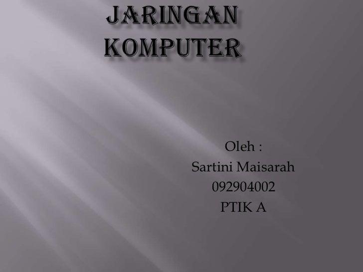 Oleh :Sartini Maisarah   092904002     PTIK A