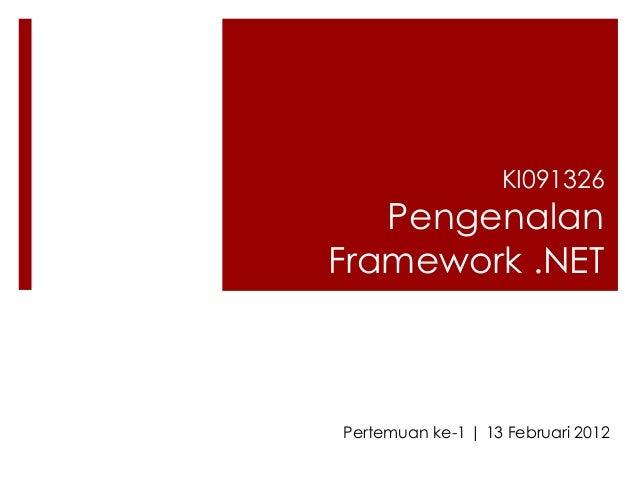 KI091326   PengenalanFramework .NETPertemuan ke-1 | 13 Februari 2012