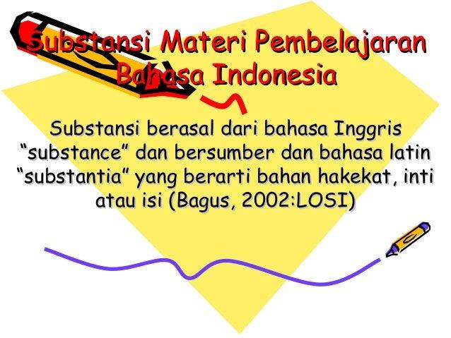 Substansi Materi PembelajaranSubstansi Materi PembelajaranBahasa IndonesiaBahasa IndonesiaSubstansi berasal dari bahasa In...