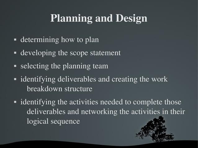 PlanningandDesign  determininghowtoplan  developingthescopestatement  selectingtheplanningteam  identify...