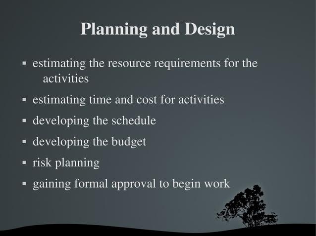 PlanningandDesign  estimatingtheresourcerequirementsforthe activities  estimatingtimeandcostforactivitie...
