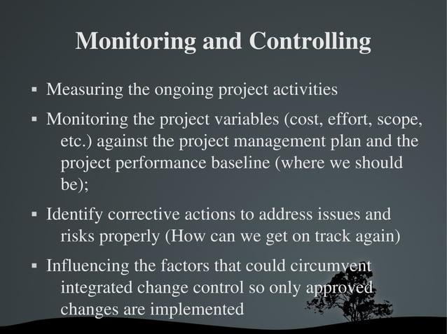 MonitoringandControlling  Measuringtheongoingprojectactivities  Monitoringtheprojectvariables(cost,effort,...
