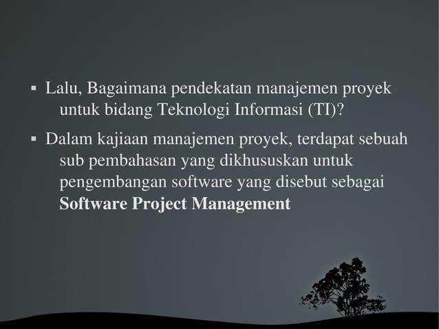 Lalu,Bagaimanapendekatanmanajemenproyek untukbidangTeknologiInformasi(TI)?  Dalamkajiaanmanajemenproyek,...