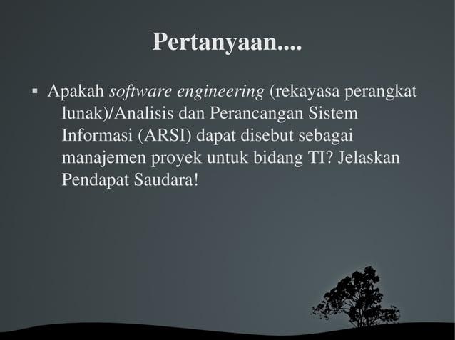 Pertanyaan....  Apakahsoftwareengineering(rekayasaperangkat lunak)/AnalisisdanPerancanganSistem Informasi(AR...
