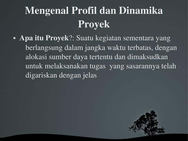 MengenalProfildanDinamika Proyek  ApaituProyek?:Suatukegiatansementarayang berlangsungdalamjangkawaktut...