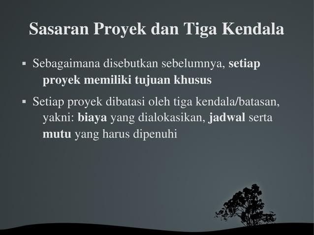 SasaranProyekdanTigaKendala  Sebagaimanadisebutkansebelumnya,setiap proyekmemilikitujuankhusus  Setiappro...