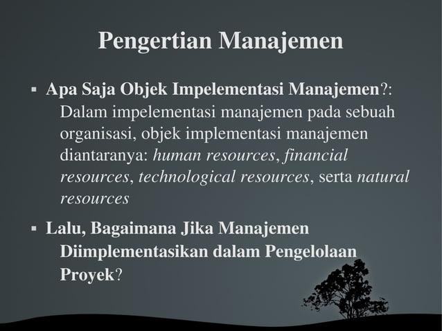 PengertianManajemen  ApaSajaObjekImpelementasiManajemen?: Dalamimpelementasimanajemenpadasebuah organisasi,...
