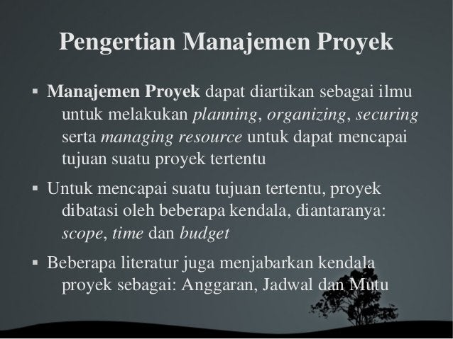 PengertianManajemenProyek  ManajemenProyekdapatdiartikansebagaiilmu untukmelakukanplanning,organizing,secu...