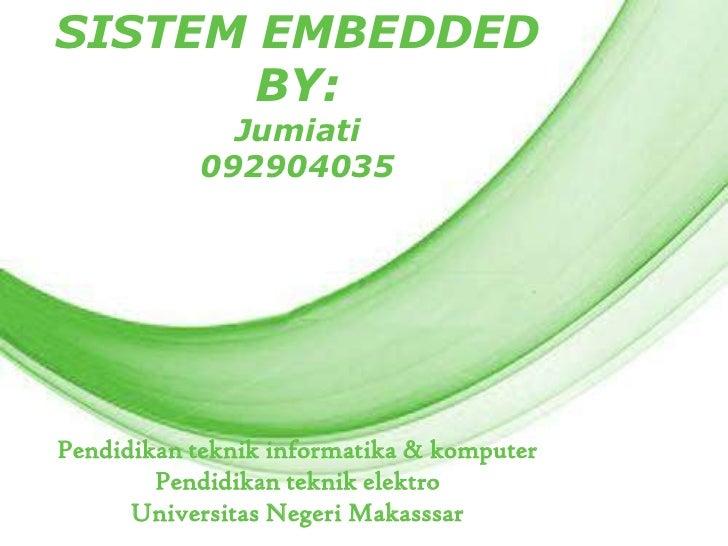 SISTEM EMBEDDED         BY:      Free Powerpoint Templates               Jumiati             092904035Pendidikan teknik in...