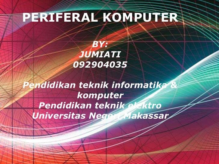 PERIFERAL KOMPUTER             BY:           JUMIATI          092904035Pendidikan teknik informatika &           komputer ...
