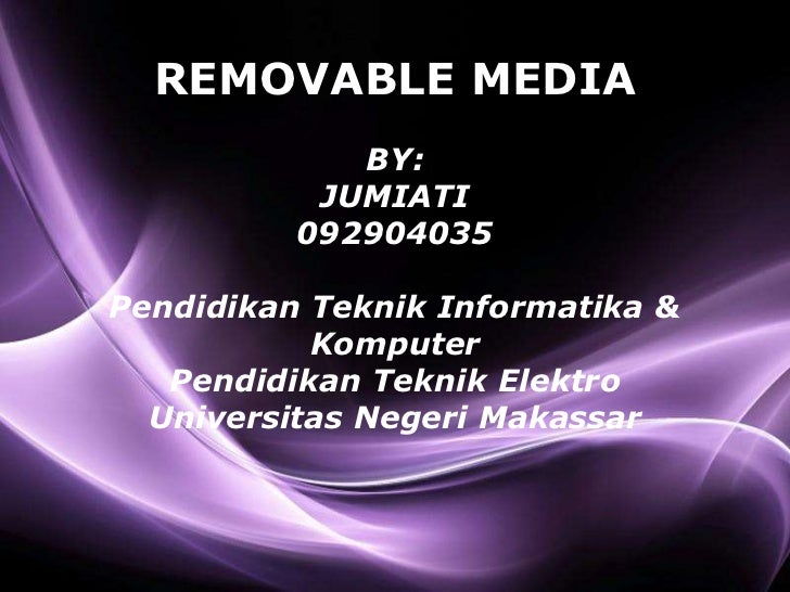 REMOVABLE MEDIA             BY:           JUMIATI          092904035Pendidikan Teknik Informatika &           Komputer   P...