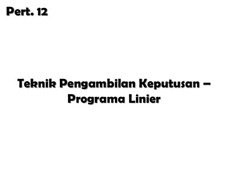 Pert. 12  Teknik Pengambilan Keputusan –          Programa Linier