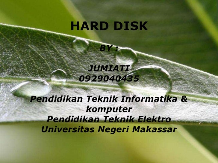 HARD DISK                BY :           JUMIATI         0929040435Pendidikan Teknik Informatika &           komputer   Pen...