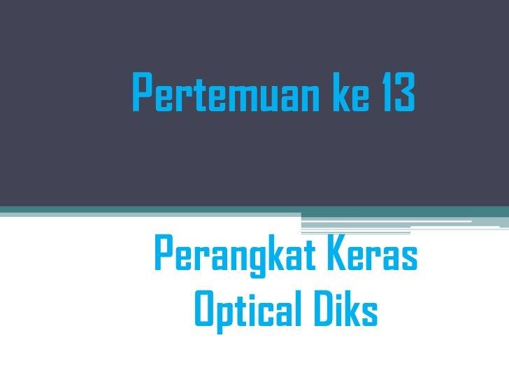 Pertemuan ke 13 Perangkat Keras   Optical Diks