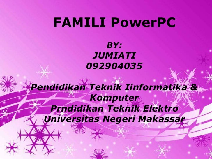 FAMILI PowerPC                   BY:            JUMIATI           092904035Pendidikan Teknik Iinformatika &           Komp...