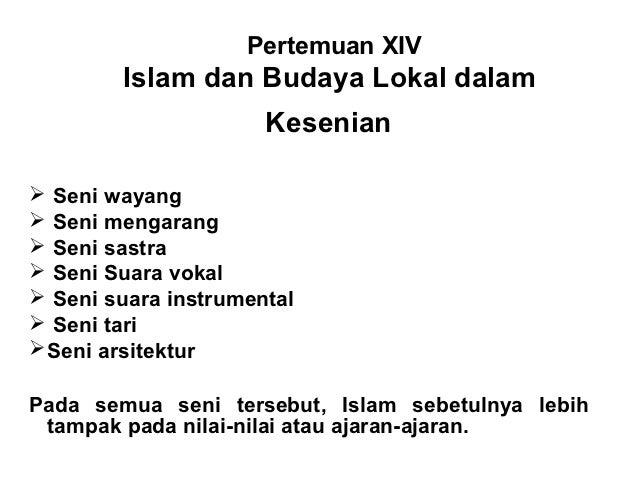 Pertemuan XIV        Islam dan Budaya Lokal dalam                      Kesenian Seni wayang Seni mengarang Seni sastra...