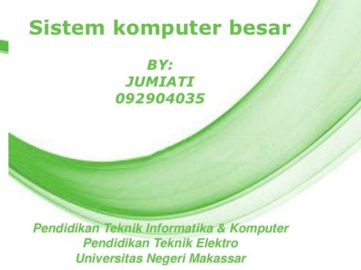 Sistem komputer besar       Free Powerpoint Templates                BY:              JUMIATI             092904035Pendidi...