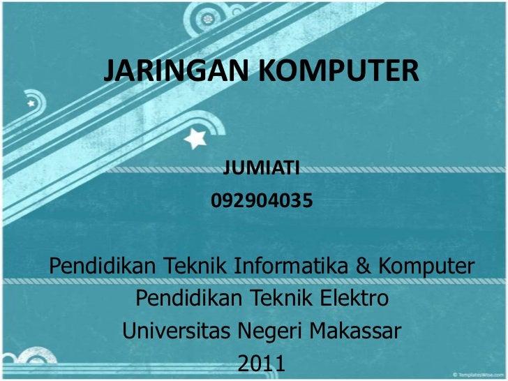 JARINGAN KOMPUTER                JUMIATI               092904035Pendidikan Teknik Informatika & Komputer        Pendidikan...