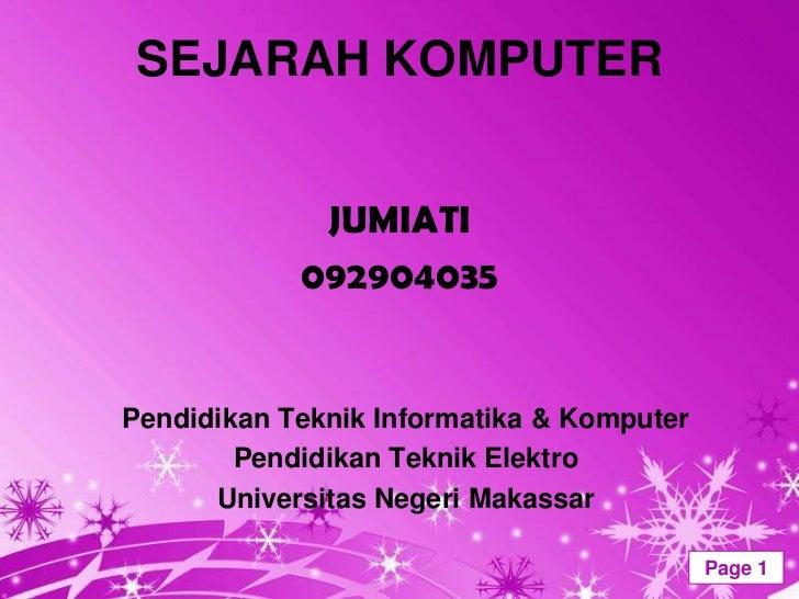 SEJARAH KOMPUTER             JUMIATI            092904035Pendidikan Teknik Informatika & Komputer        Pendidikan Teknik...