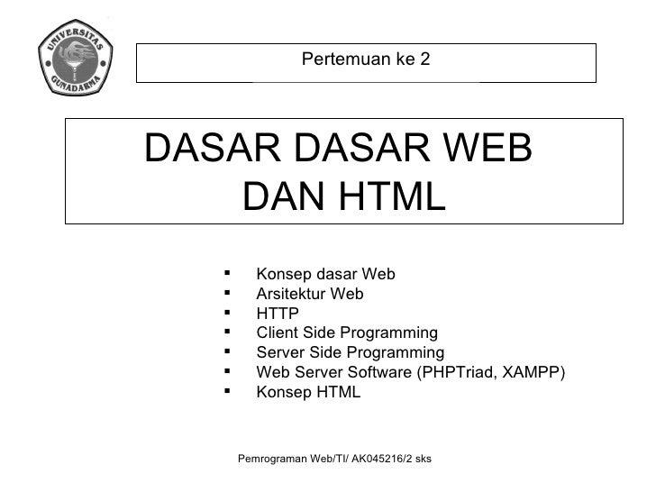 Pertemuan ke 2 DASAR DASAR WEB  DAN HTML <ul><li>Konsep dasar Web </li></ul><ul><li>Arsitektur Web </li></ul><ul><li>HTTP ...