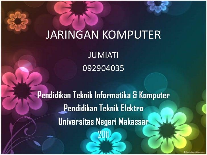 JARINGAN KOMPUTER              JUMIATI             092904035Pendidikan Teknik Informatika & Komputer        Pendidikan Tek...