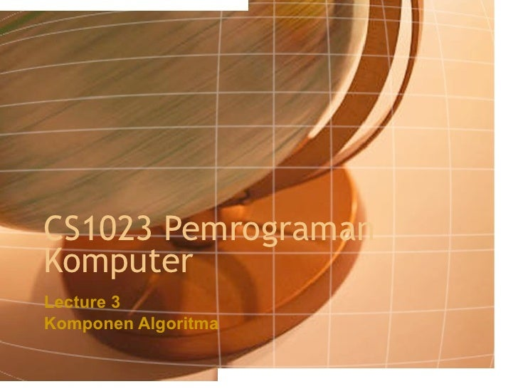 CS1023 Pemrograman Komputer Lecture 3 Komponen Algoritma