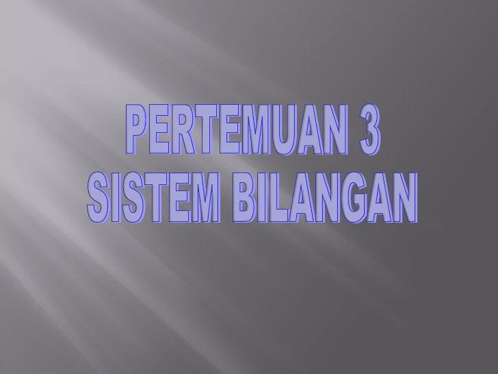 PERTEMUAN 3 SISTEM BILANGAN