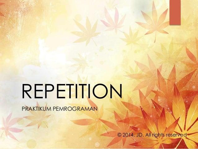 REPETITION PRAKTIKUM PEMROGRAMAN © 2014. JD. All rights reserved.