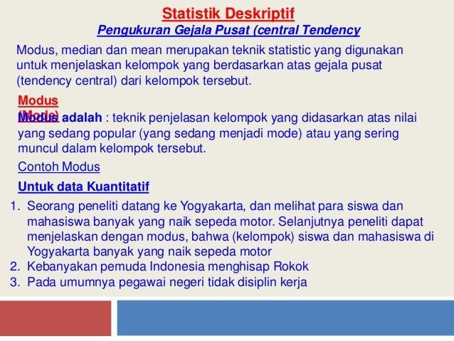 Statistik Deskriptif Pengukuran Gejala Pusat (central Tendency Modus, median dan mean merupakan teknik statistic yang digu...