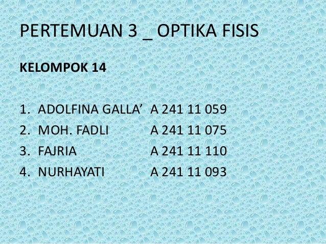 PERTEMUAN 3 _ OPTIKA FISIS KELOMPOK 14 1. 2. 3. 4.  ADOLFINA GALLA' MOH. FADLI FAJRIA NURHAYATI  A 241 11 059 A 241 11 075...