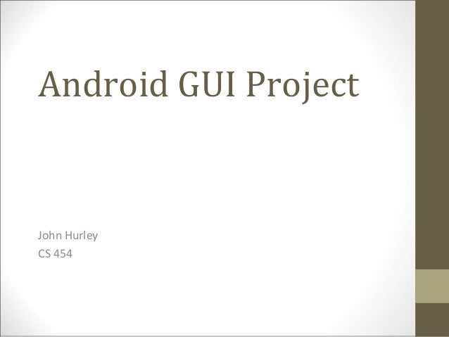Android GUI Project  John Hurley CS 454