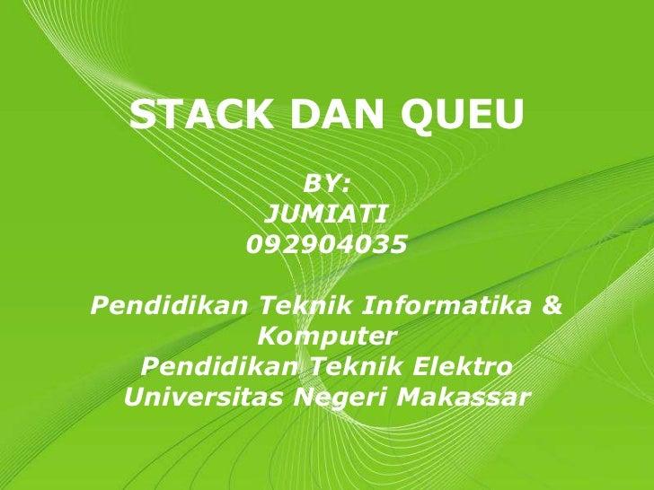 STACK DAN QUEU             BY:           JUMIATI          092904035Pendidikan Teknik Informatika &           Komputer   Pe...