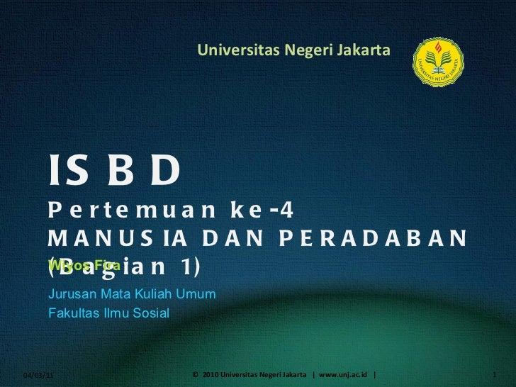 ISBD Pertemuan ke-4 MANUSIA DAN PERADABAN (Bagian 1) Wiyos Fira <ul><li>Jurusan Mata Kuliah Umum </li></ul><ul><li>Fakulta...