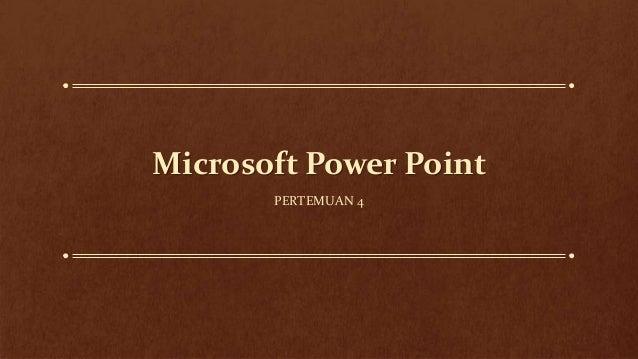 Microsoft Power Point PERTEMUAN 4