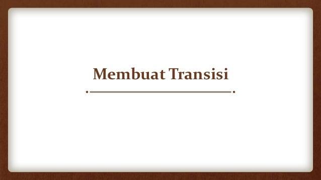 • Transisi merupakan jenis presentasi • Transisi merupakan suatu proses masuk atau keluar pada saat perpindahan antar slide