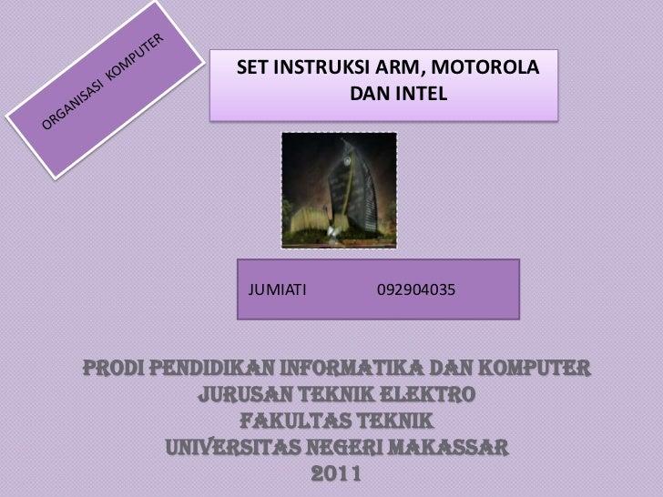 SET INSTRUKSI ARM, MOTOROLA                       DAN INTEL             JUMIATI    092904035PRODI PENDIDIKAN INFORMATIKA D...