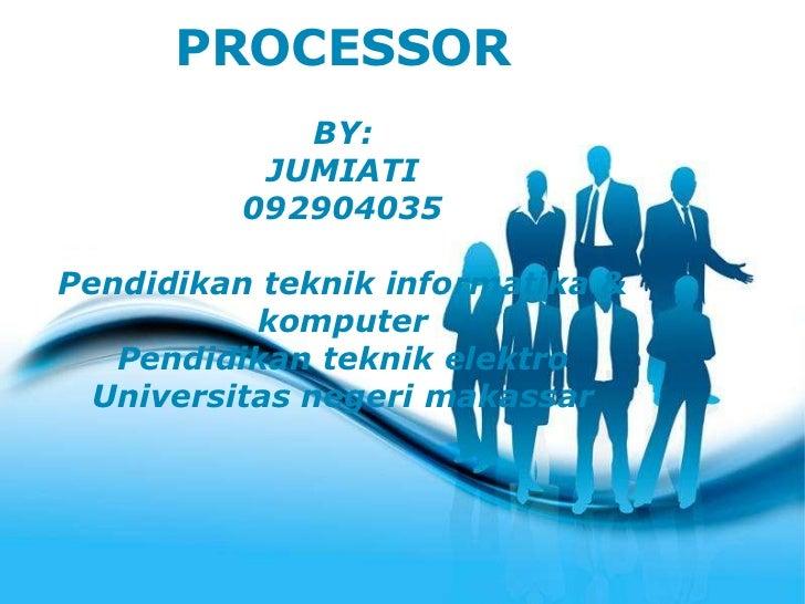 PROCESSOR             BY:           JUMIATI          092904035Pendidikan teknik informatika &           komputer   Pendidi...