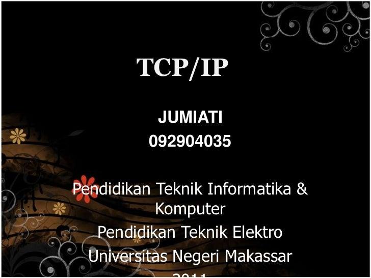 TCP/IP           JUMIATI          092904035Pendidikan Teknik Informatika &           Komputer   Pendidikan Teknik Elektro ...