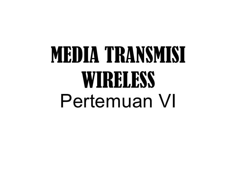 MEDIA TRANSMISI WIRELESS <ul><li>Pertemuan VI </li></ul>
