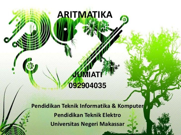 ARITMATIKA              JUMIATI             092904035Pendidikan Teknik Informatika & Komputer        Pendidikan Teknik Ele...