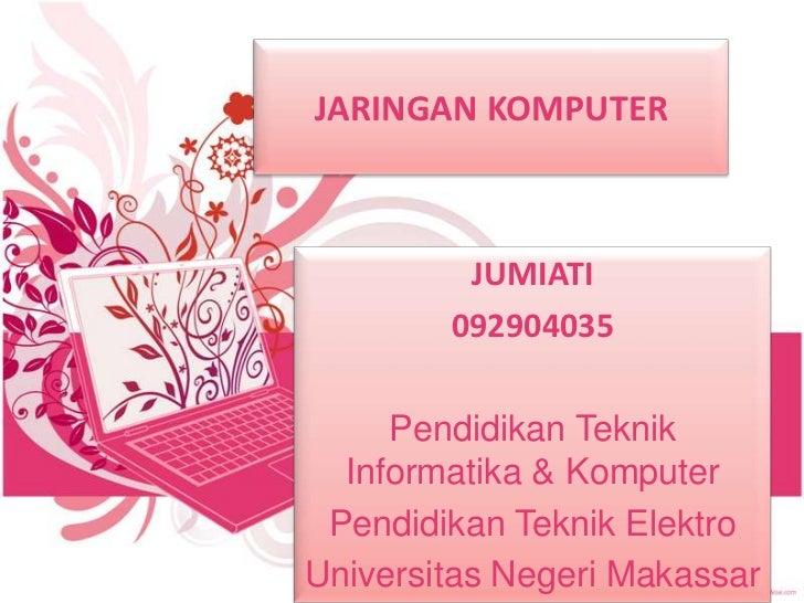 JARINGAN KOMPUTER         JUMIATI        092904035     Pendidikan Teknik  Informatika & Komputer Pendidikan Teknik Elektro...