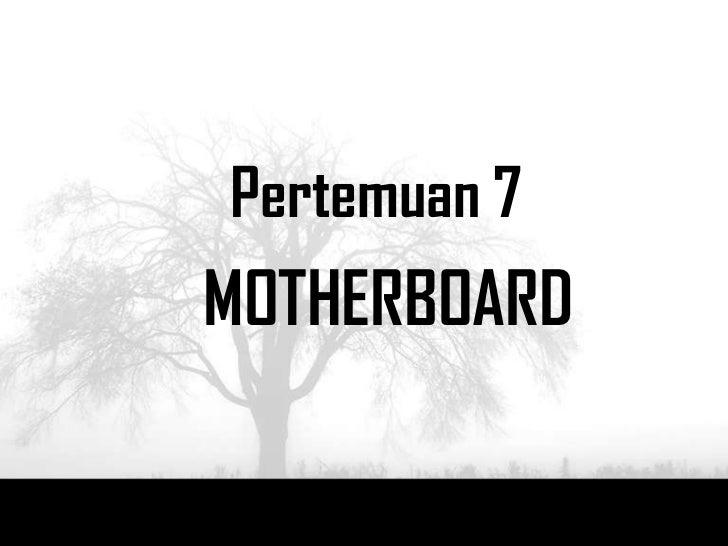 Pertemuan 7MOTHERBOARD