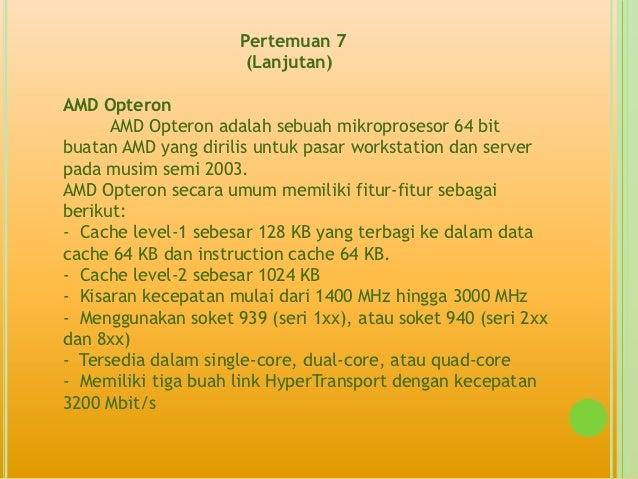 Pertemuan 7                      (Lanjutan)AMD Opteron      AMD Opteron adalah sebuah mikroprosesor 64 bitbuatan AMD yang ...