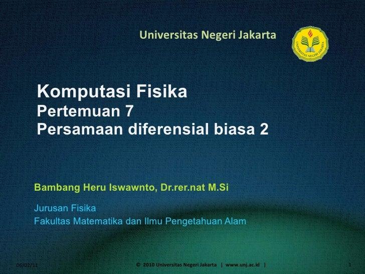 Komputasi Fisika Pertemuan 7 Persamaan diferensial biasa  2 Bambang Heru Iswawnto, Dr.rer.nat M.Si <ul><li>Jurusan Fisika ...