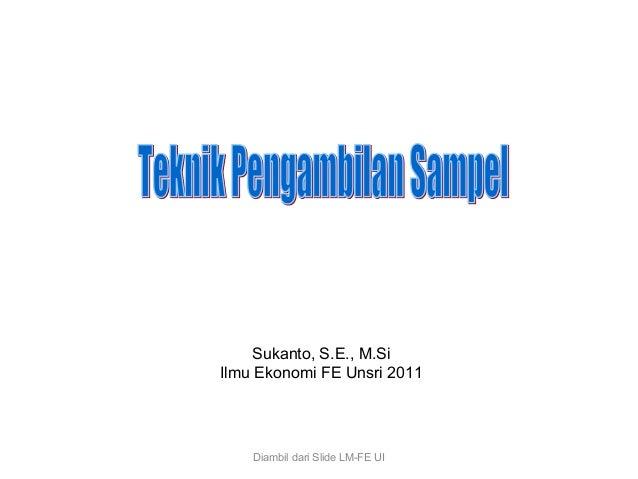 Sukanto, S.E., M.SiIlmu Ekonomi FE Unsri 2011    Diambil dari Slide LM-FE UI